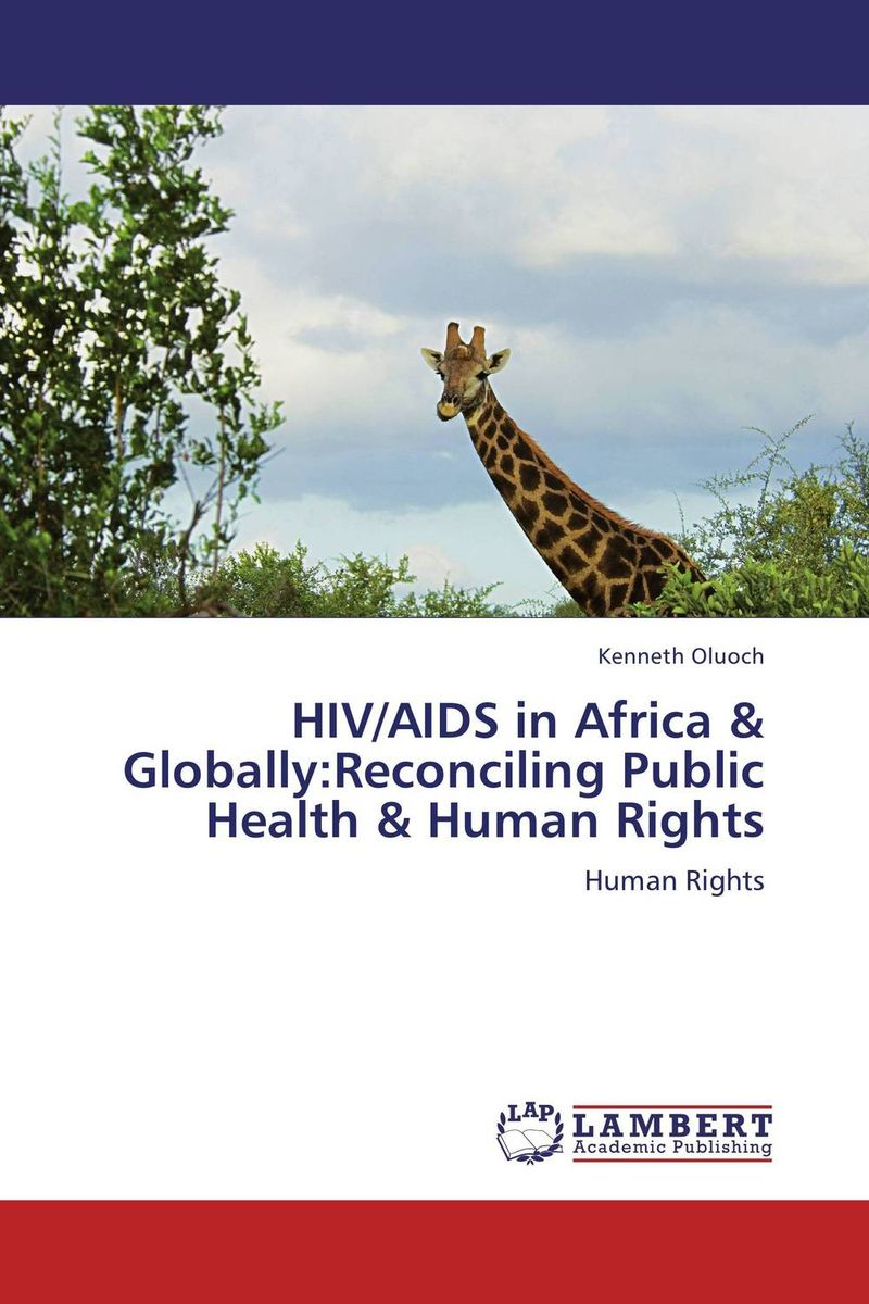 HIV/AIDS in Africa & Globally:Reconciling Public Health & Human Rights an overview on hiv aids