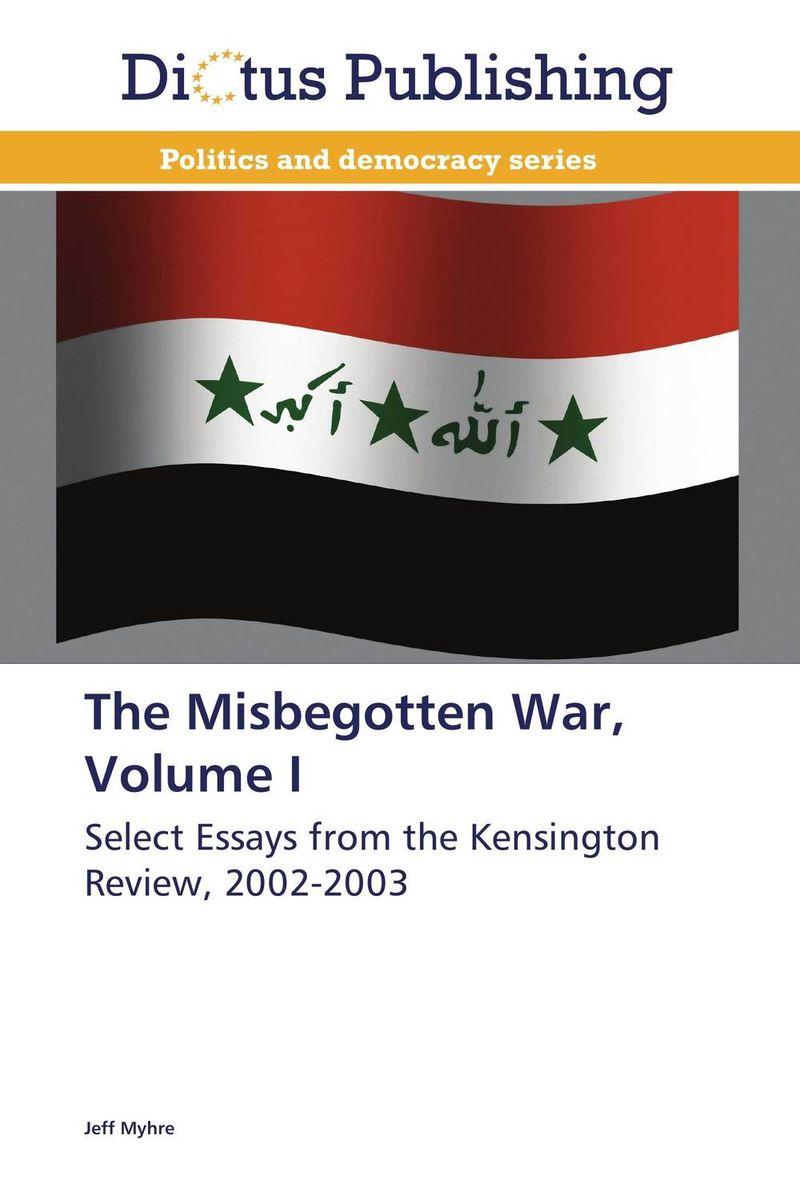 The Misbegotten War, Volume I from 9 11 to the iraq war 2003