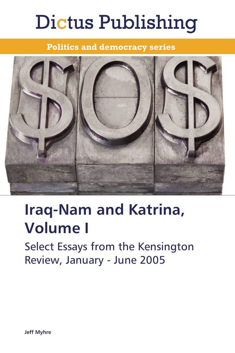 Iraq-Nam and Katrina, Volume I the terror presidency – law and judgement inside the bush administration