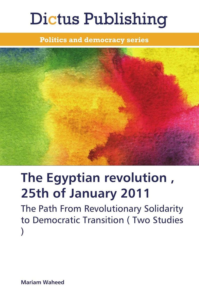 The Egyptian revolution , 25th of January 2011 highsmith p the two faces of january