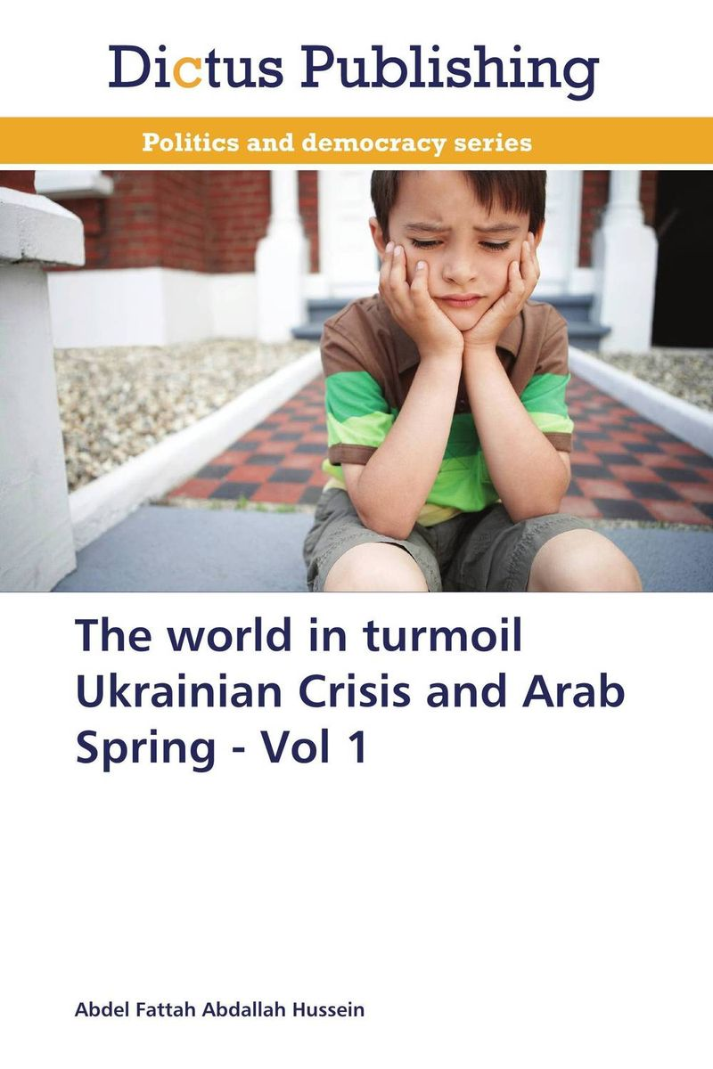 The world in turmoil Ukrainian Crisis and Arab Spring - Vol 1 seeing things as they are