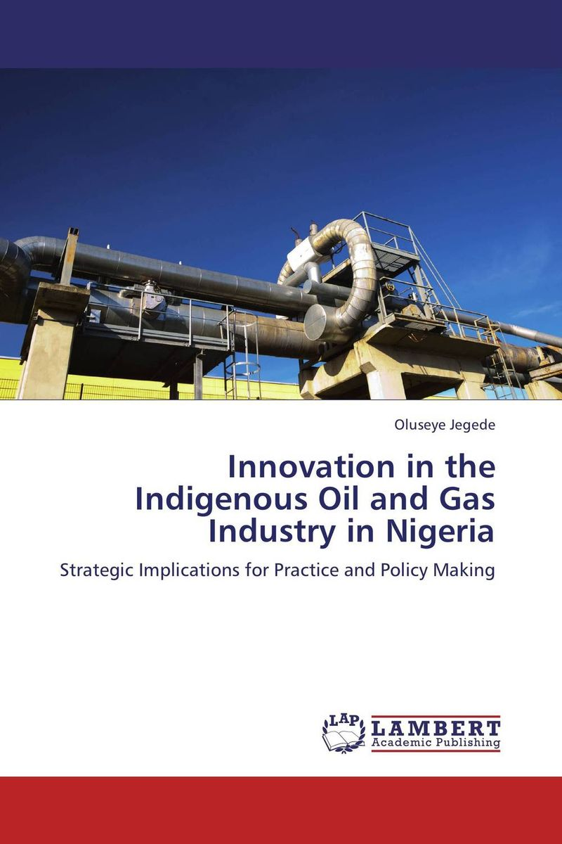 Innovation in the Indigenous Oil and Gas Industry in Nigeria keith holdaway harness oil and gas big data with analytics optimize exploration and production with data driven models