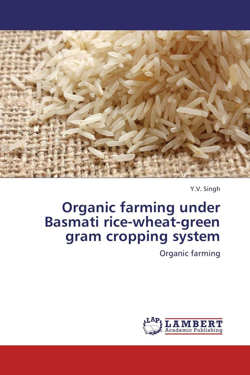 Organic farming under Basmati rice-wheat-green gram cropping system zero tillage technology in rice wheat cropping system of pakistan