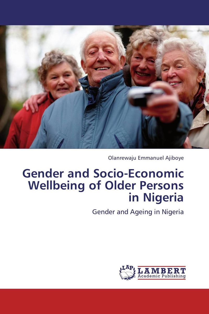 Gender and Socio-Economic Wellbeing of Older Persons in Nigeria gender and socio economic wellbeing of older persons in nigeria