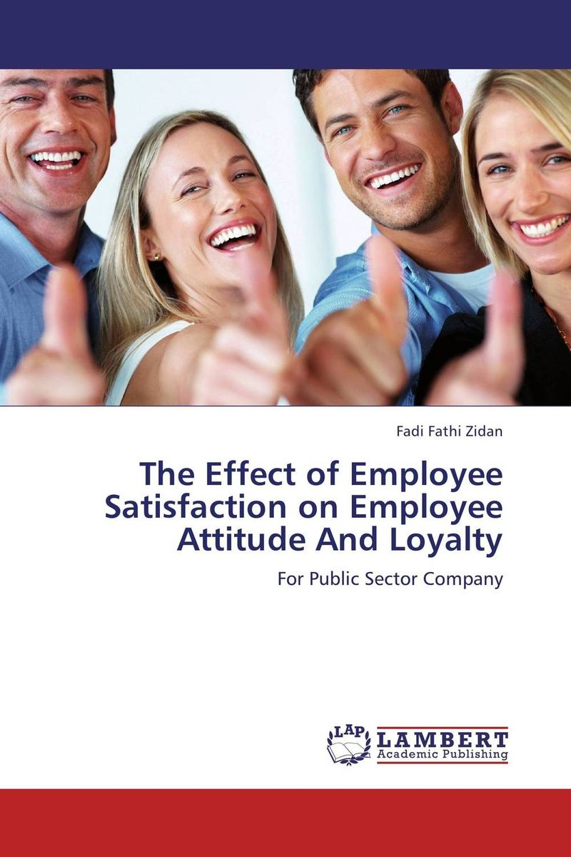 The Effect of Employee Satisfaction on Employee Attitude And Loyalty job satisfaction on organisational commitment among academics