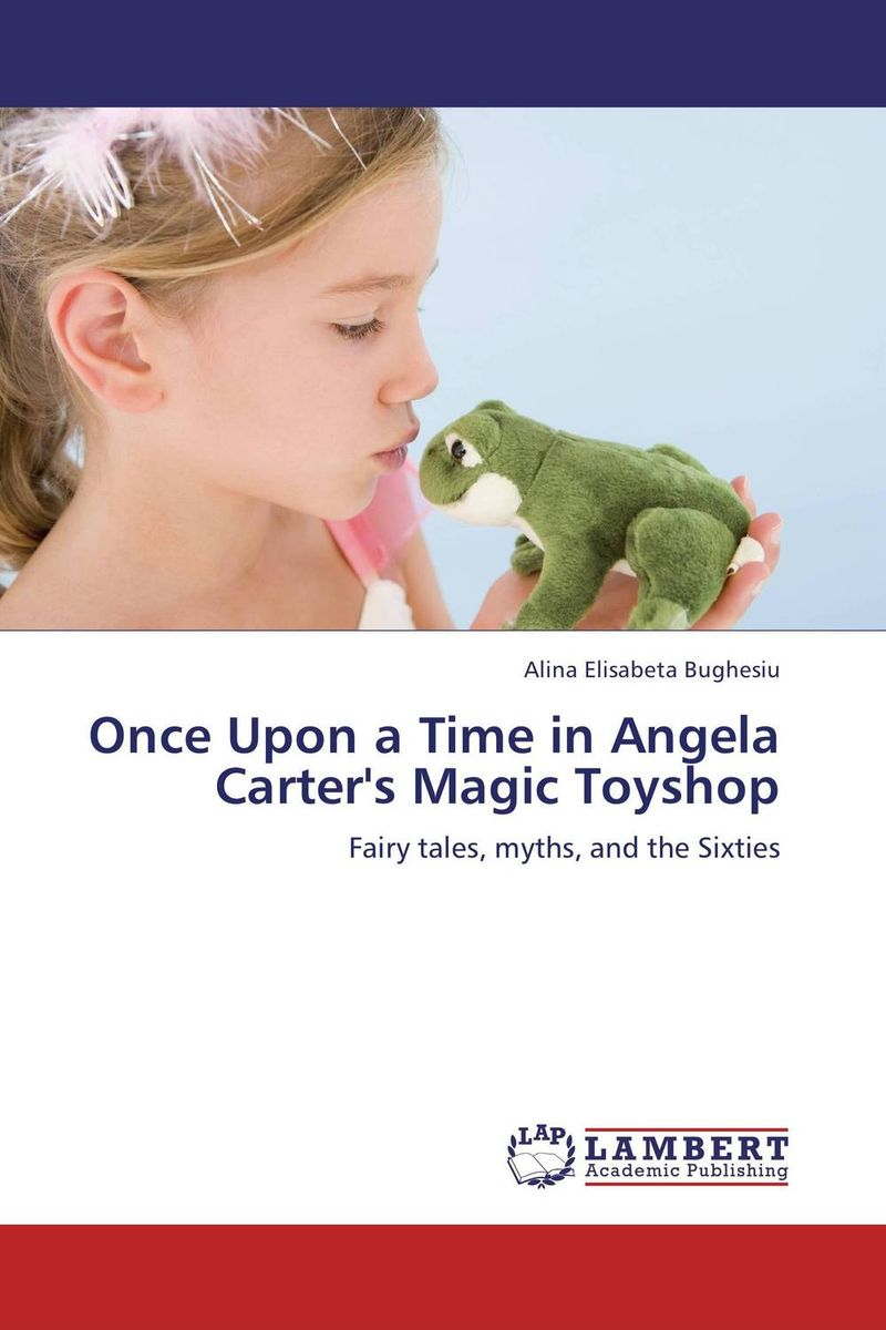 Once Upon a Time in Angela Carter's Magic Toyshop the lonely polygamist – a novel