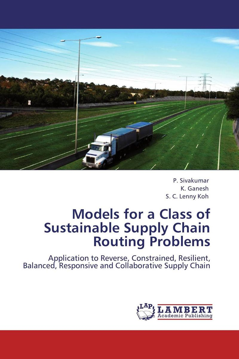 Models for a Class of Sustainable Supply Chain Routing Problems robert davis a demand driven inventory optimization and replenishment creating a more efficient supply chain