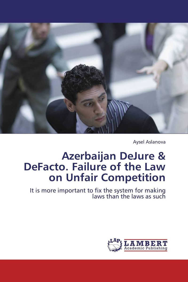 Azerbaijan DeJure & DeFacto. Failure of the Law on Unfair Competition жилет defacto defacto mp002xm0vzse