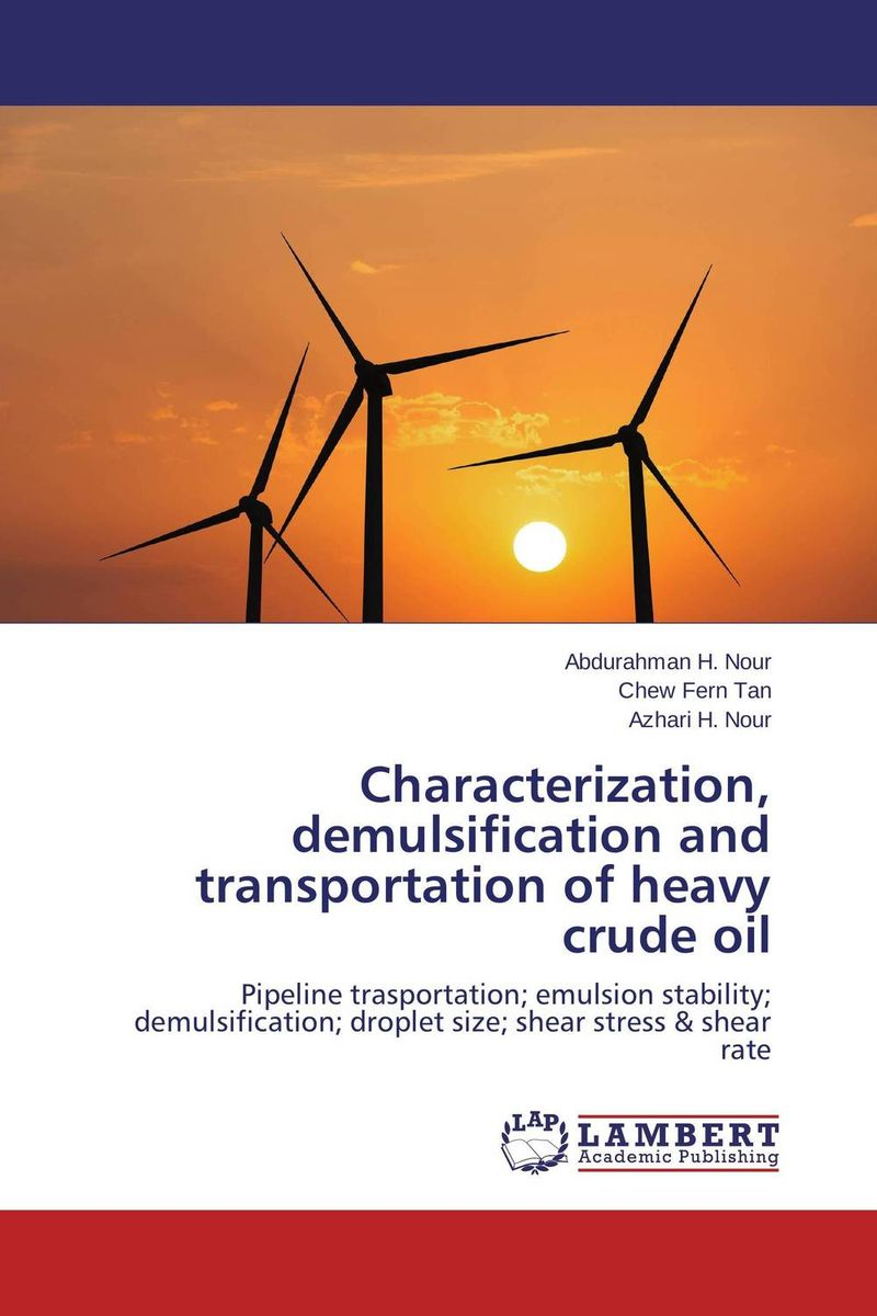 Characterization, demulsification and transportation of heavy crude oil md ashaduzzaman and md yunus miah distillation of crude oil