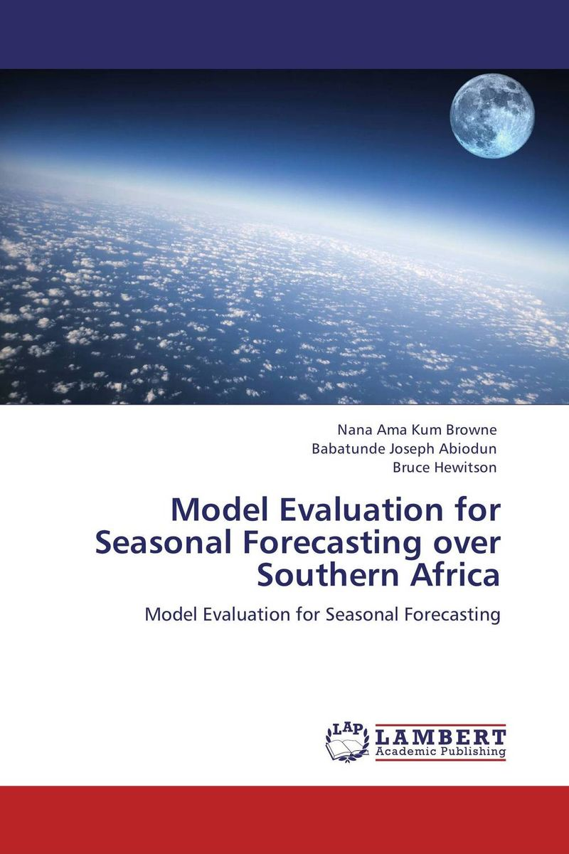 Model Evaluation for Seasonal Forecasting over Southern Africa charles chase w demand driven forecasting a structured approach to forecasting