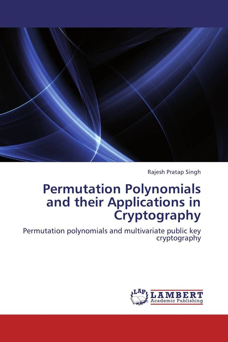 Permutation Polynomials and their Applications in Cryptography j r whiteman the mathematics of finite elements and applications x mafelap 1999