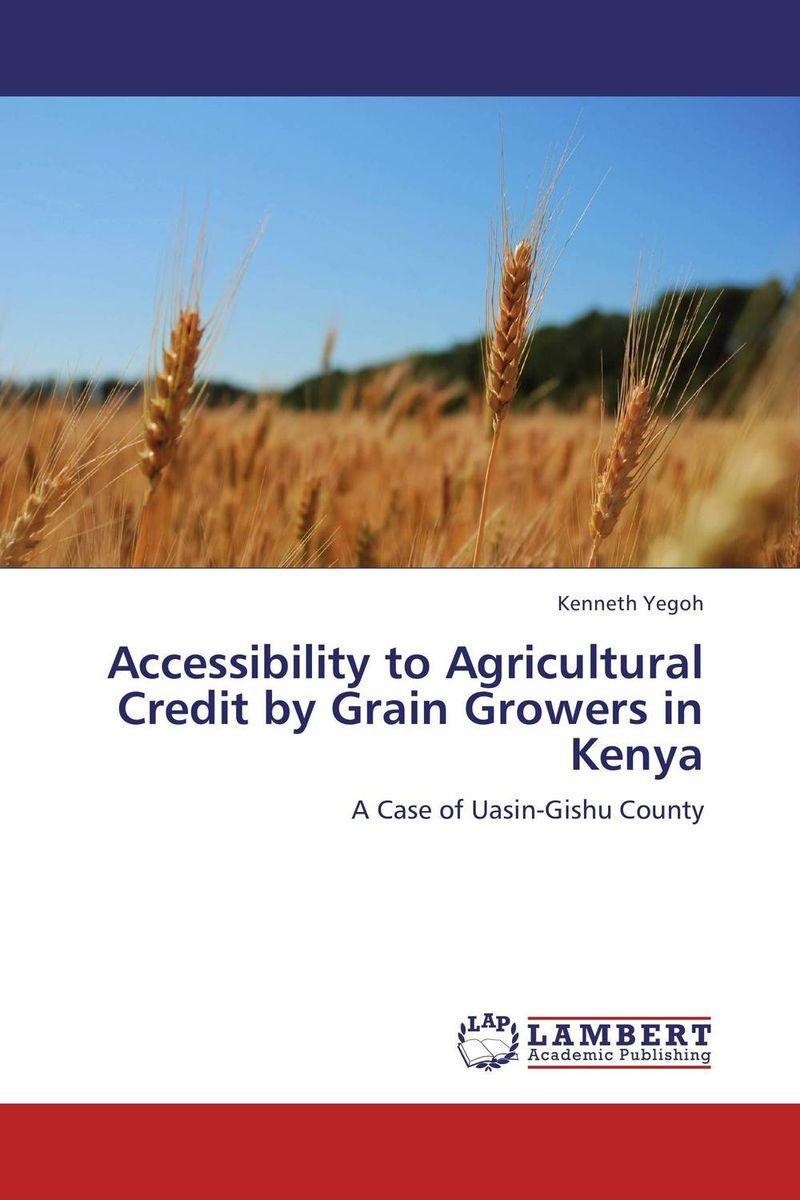 Accessibility to Agricultural Credit by Grain Growers in Kenya srichander ramaswamy managing credit risk in corporate bond portfolios a practitioner s guide