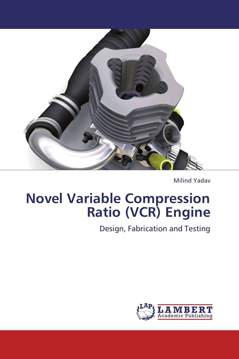 Novel Variable Compression Ratio (VCR) Engine a study on vcr diesel engine with preheated cottonseed methyl ester