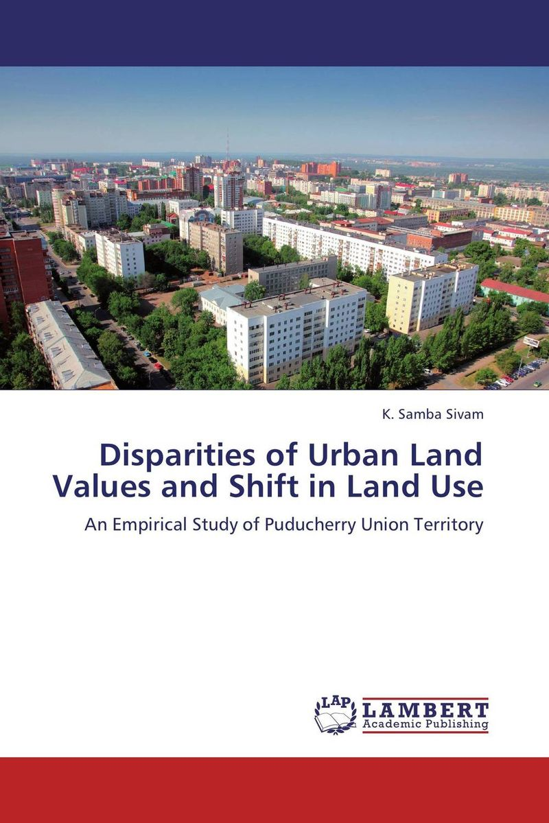 Disparities of Urban Land Values and Shift in Land Use