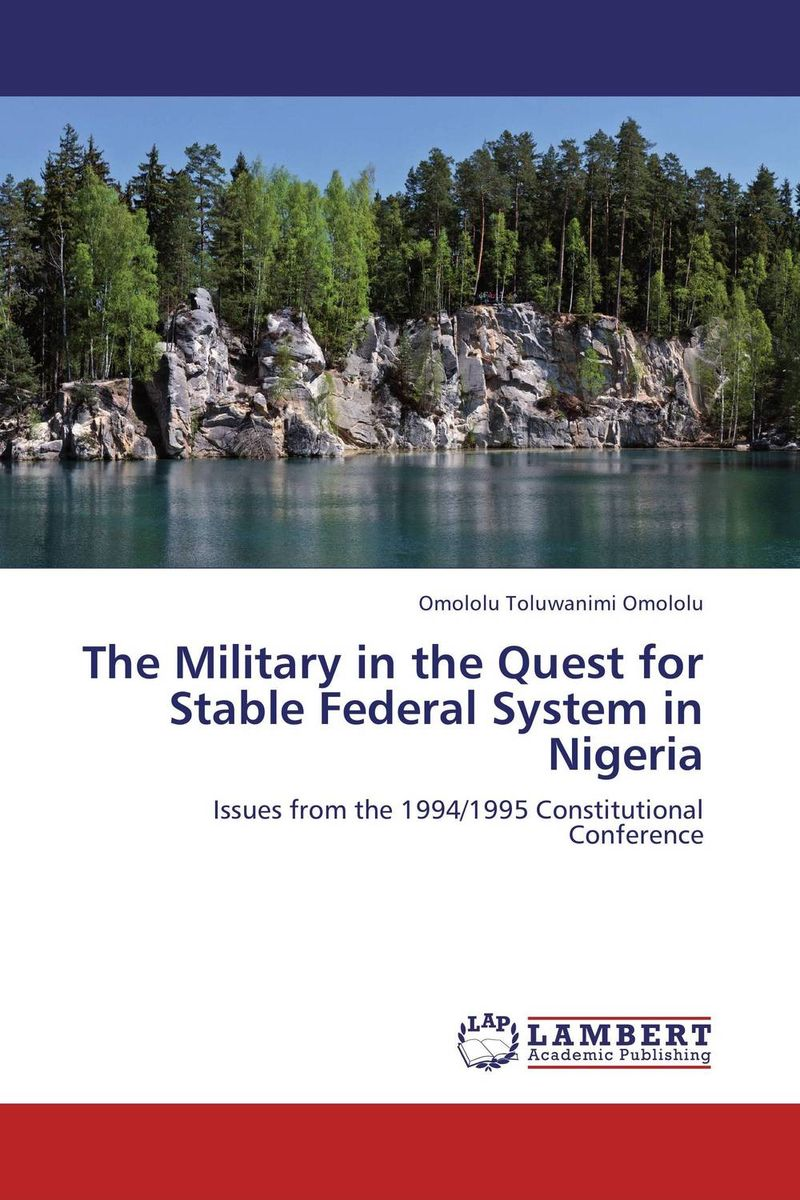 The Military in the Quest for Stable Federal System in Nigeria civility and the quest for a new nigeria