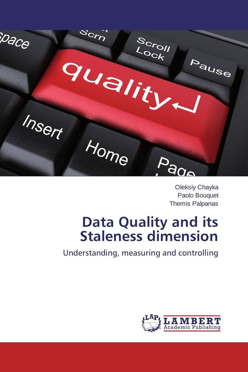 Data Quality and its Staleness dimension robert hillard information driven business how to manage data and information for maximum advantage