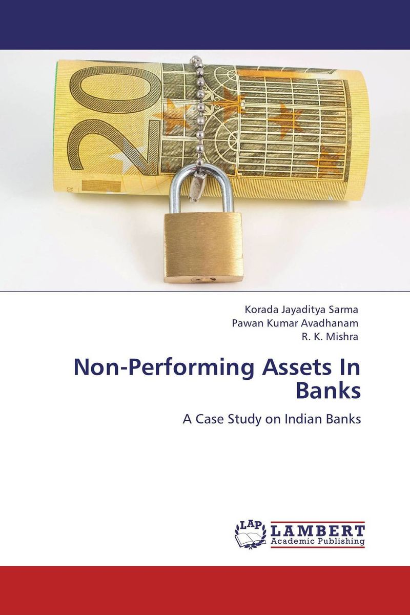 Non-Performing Assets In Banks jahnavi ravula pawan kumar avadhanam and r k mishra credit and risk analysis by banks