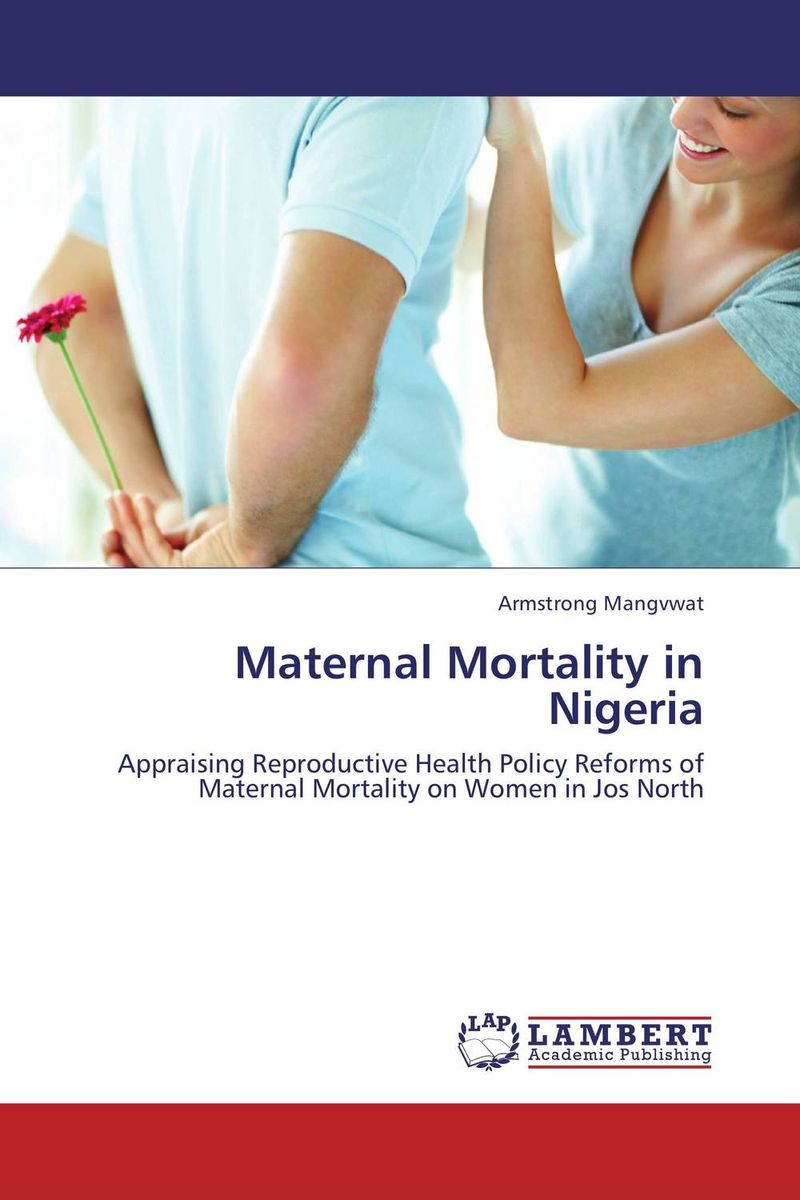 Maternal Mortality in Nigeria free maternal care policy and utilisation of maternal care services