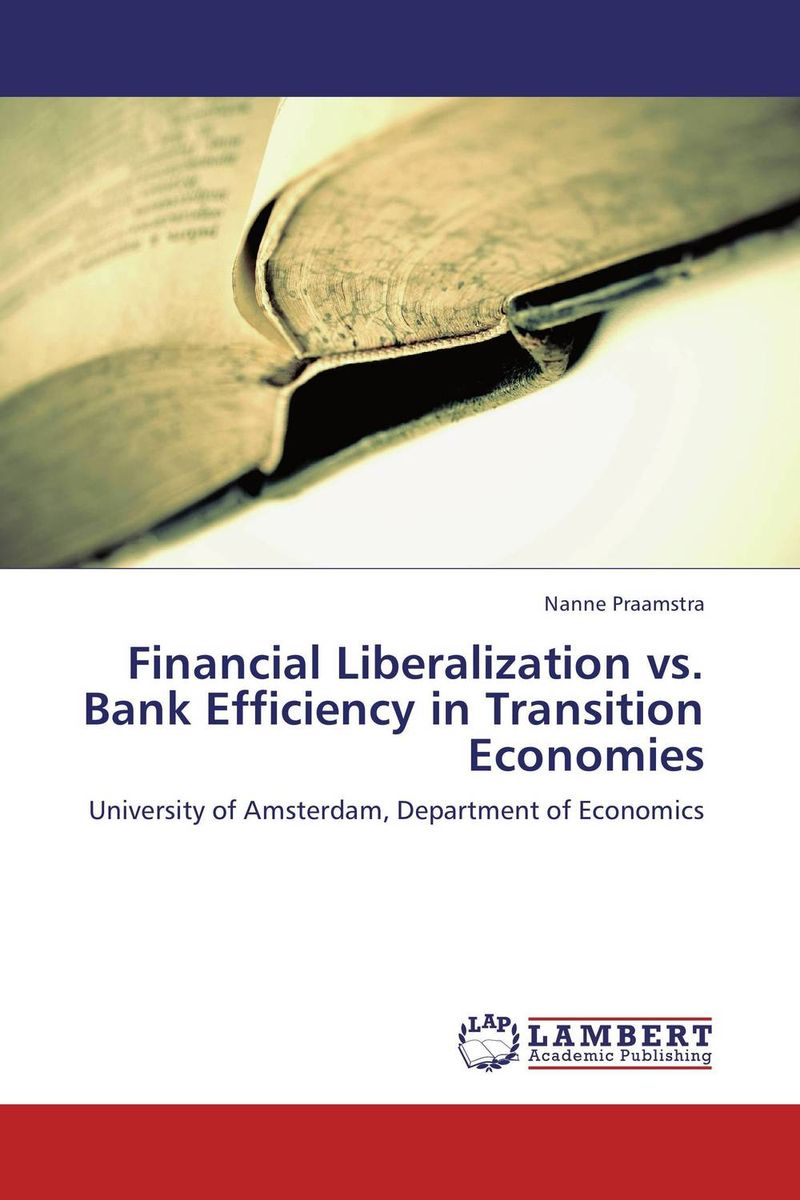 цены Financial Liberalization vs. Bank Efficiency in Transition Economies