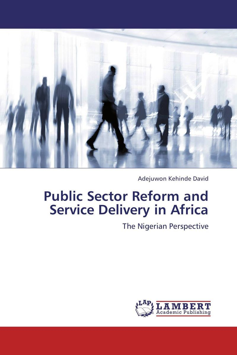 Public Sector Reform and Service Delivery in Africa adventures in chaos – american intervention for reform in the third world