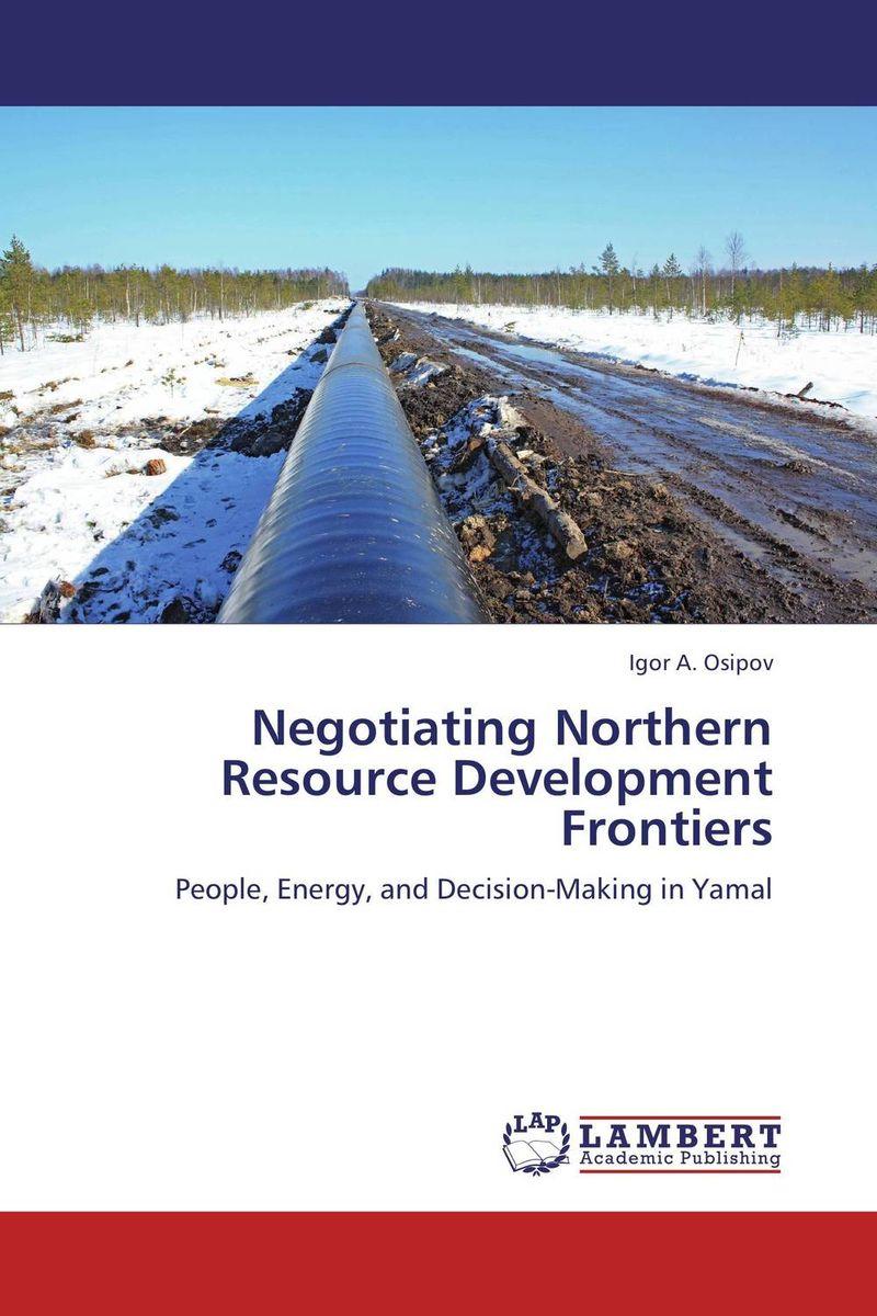Negotiating Northern Resource Development Frontiers negotiating northern resource development frontiers