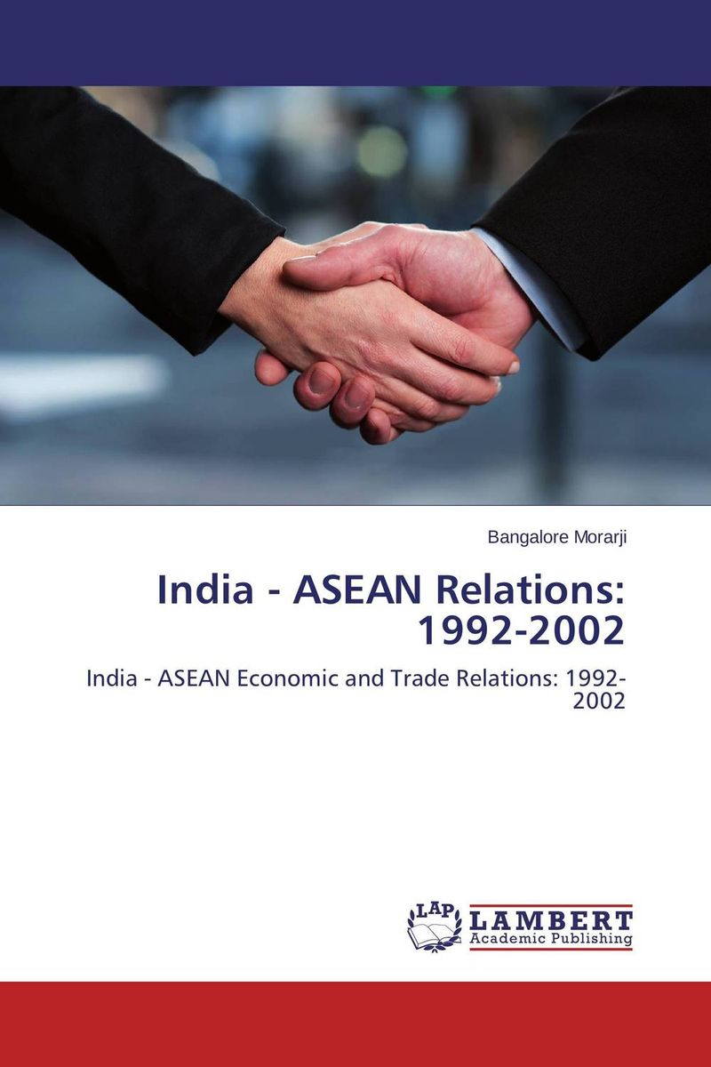 India - ASEAN Relations: 1992-2002 india the constitution of india