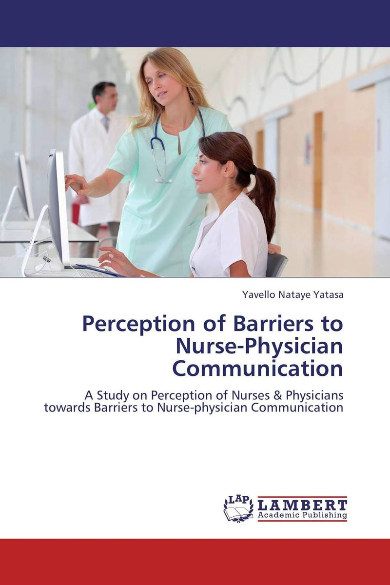 Perception of Barriers to Nurse-Physician Communication