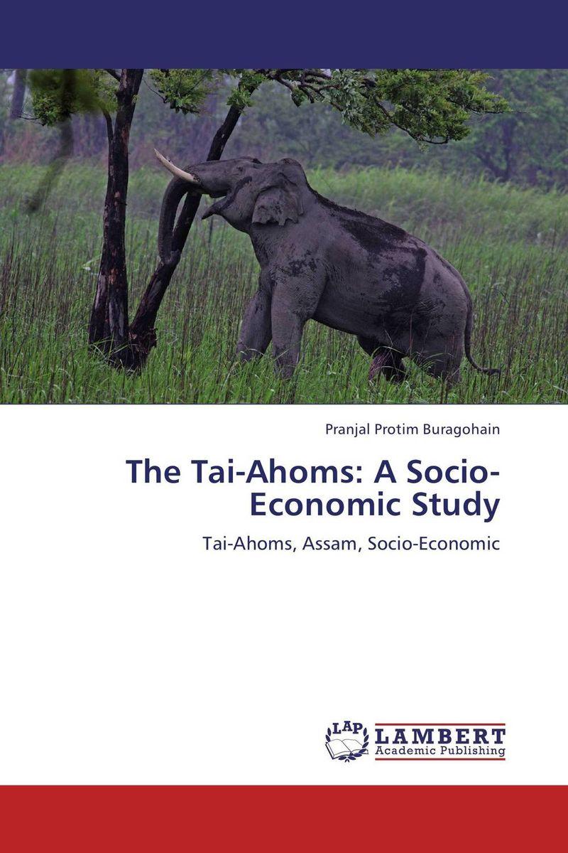 The Tai-Ahoms: A Socio-Economic Study abhaya kumar naik socio economic impact of industrialisation