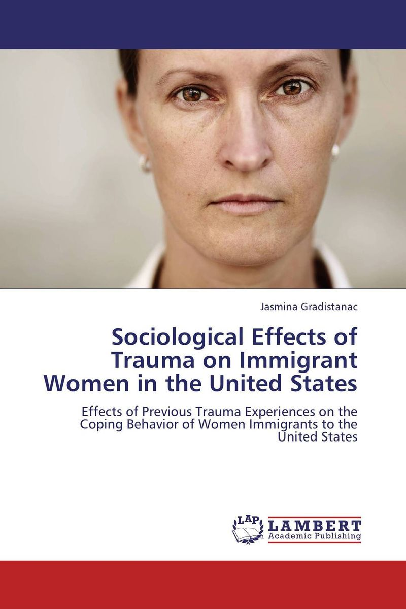 Sociological Effects of Trauma on Immigrant Women in the United States richard herman t immigrant inc why immigrant entrepreneurs are driving the new economy and how they will save the american worker