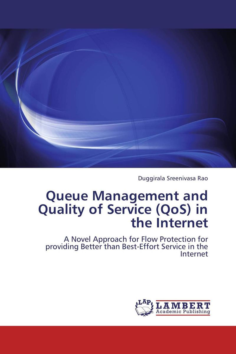 Queue Management and Quality of Service (QoS) in the Internet designing quality of service solutions for the enterprise
