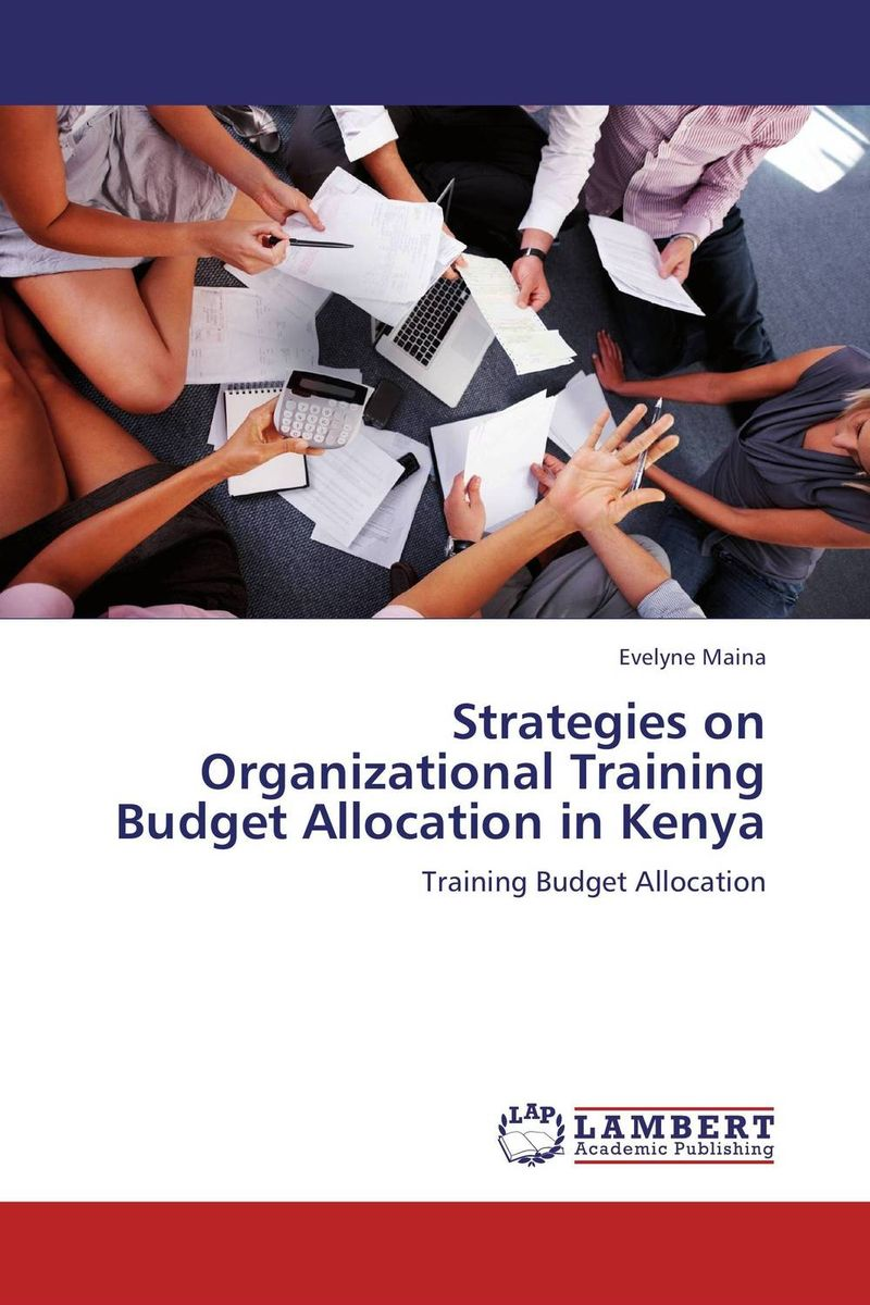Strategies on Organizational Training Budget Allocation in Kenya elaine biech training and development for dummies