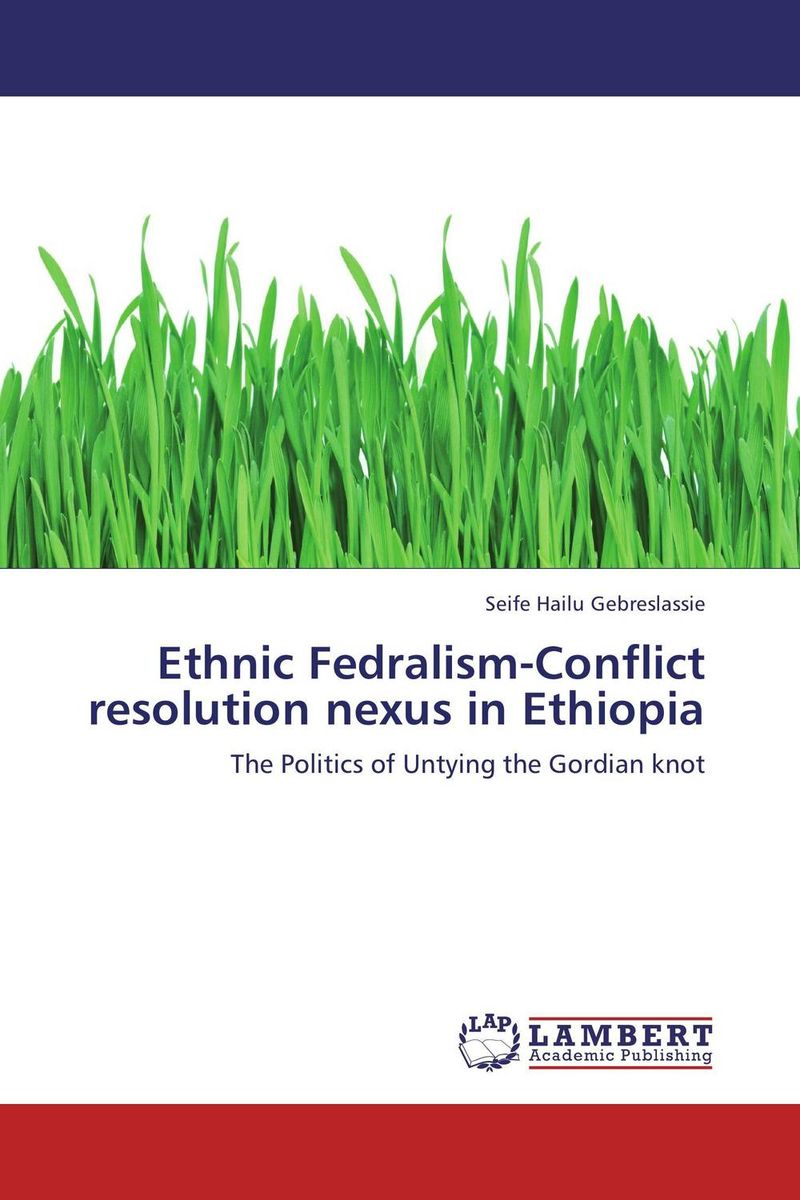 Ethnic Fedralism-Conflict resolution nexus in Ethiopia ethiopian defence force and the acheivement of the national security
