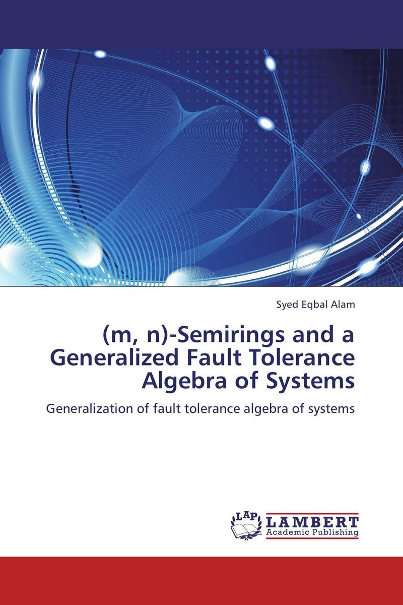 (m, n)-Semirings and a Generalized Fault Tolerance Algebra of Systems m n semirings and a generalized fault tolerance algebra of systems