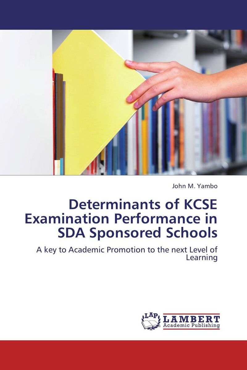 Determinants of KCSE Examination Performance in SDA Sponsored Schools administrator