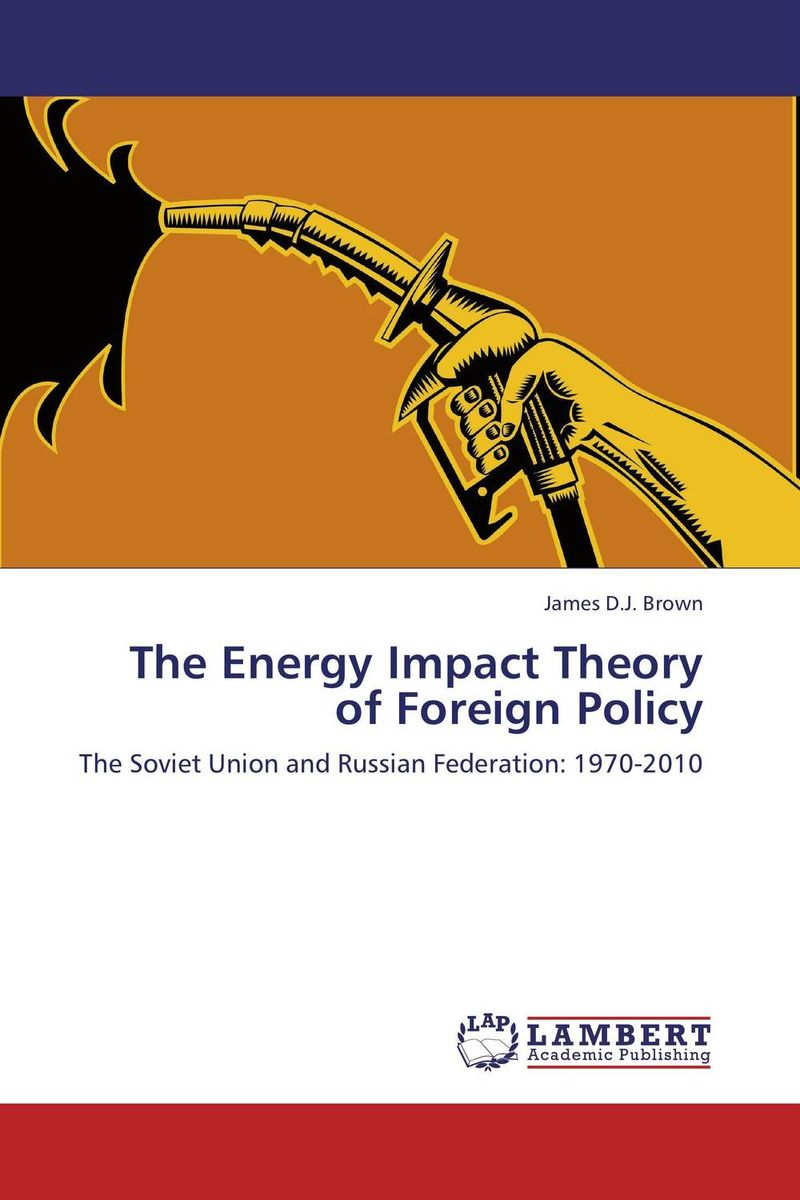 Zakazat.ru The Energy Impact Theory of Foreign Policy