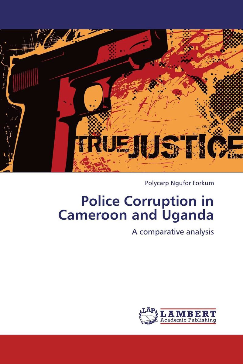 Police Corruption in Cameroon and Uganda administrative corruption in bangladesh a behavioural study