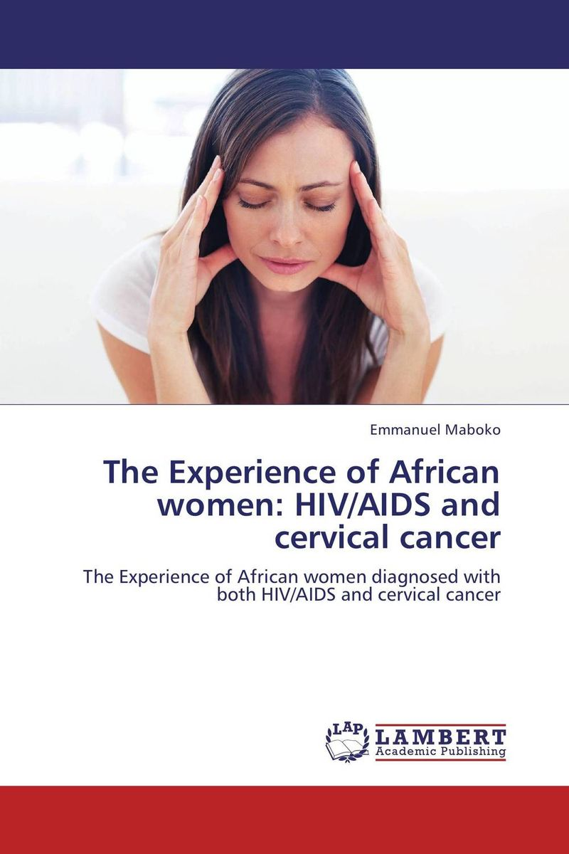 The Experience of African women: HIV/AIDS and cervical cancer late stage diagnosis of cervical cancer