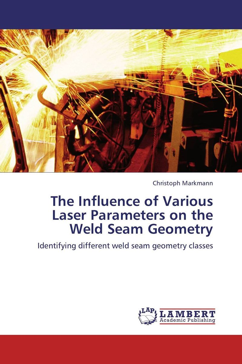 The Influence of Various Laser Parameters on the Weld Seam Geometry laser beam welding of stainless steels