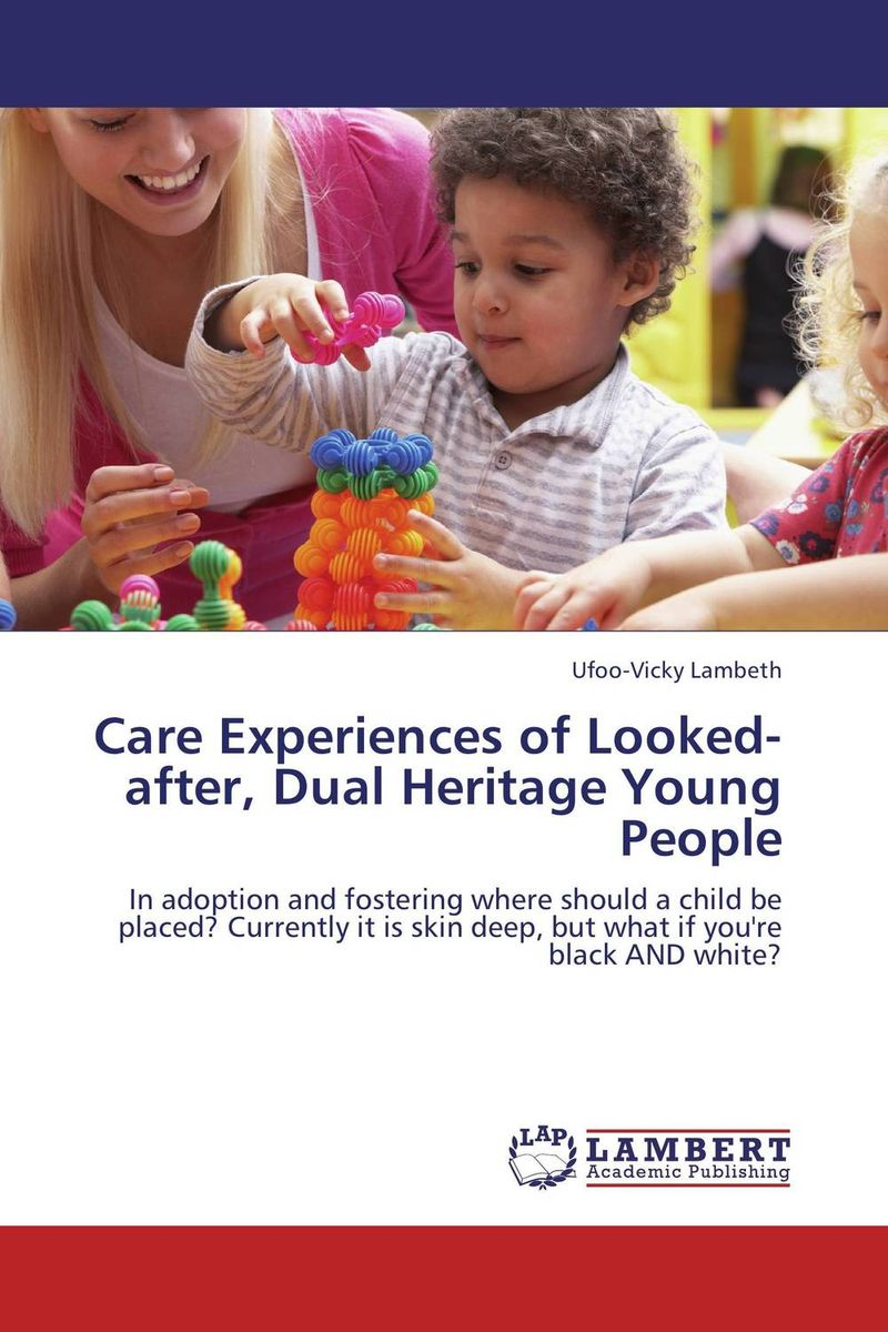 Care Experiences of Looked-after, Dual Heritage Young People gabriela dima experiences of young people leaving care