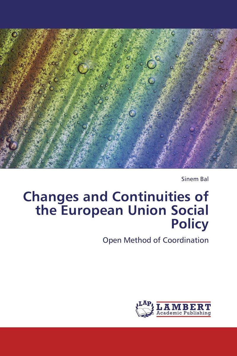 Changes and Continuities of the European Union Social Policy the politics and implications of social policy