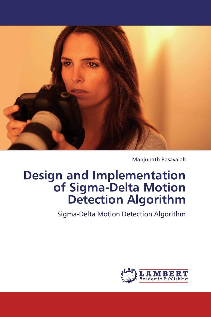 Design and Implementation of Sigma-Delta Motion Detection Algorithm jeremy depangher design and implementation of eight legged robotic transporter