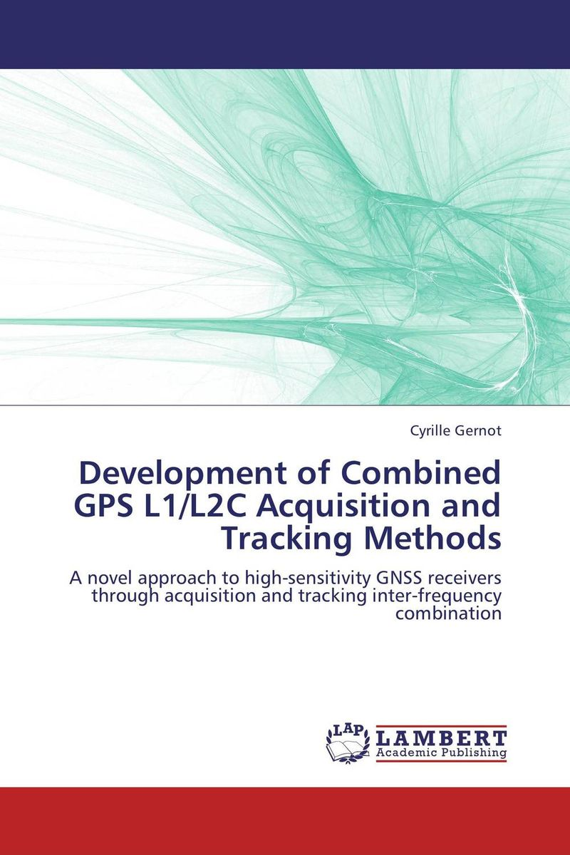 Development of Combined GPS L1/L2C Acquisition and Tracking Methods belousov a security features of banknotes and other documents methods of authentication manual денежные билеты бланки ценных бумаг и документов