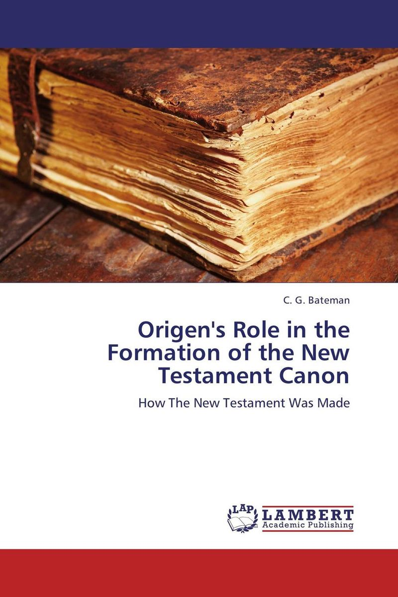 Origen's Role in the Formation of the New Testament Canon origen