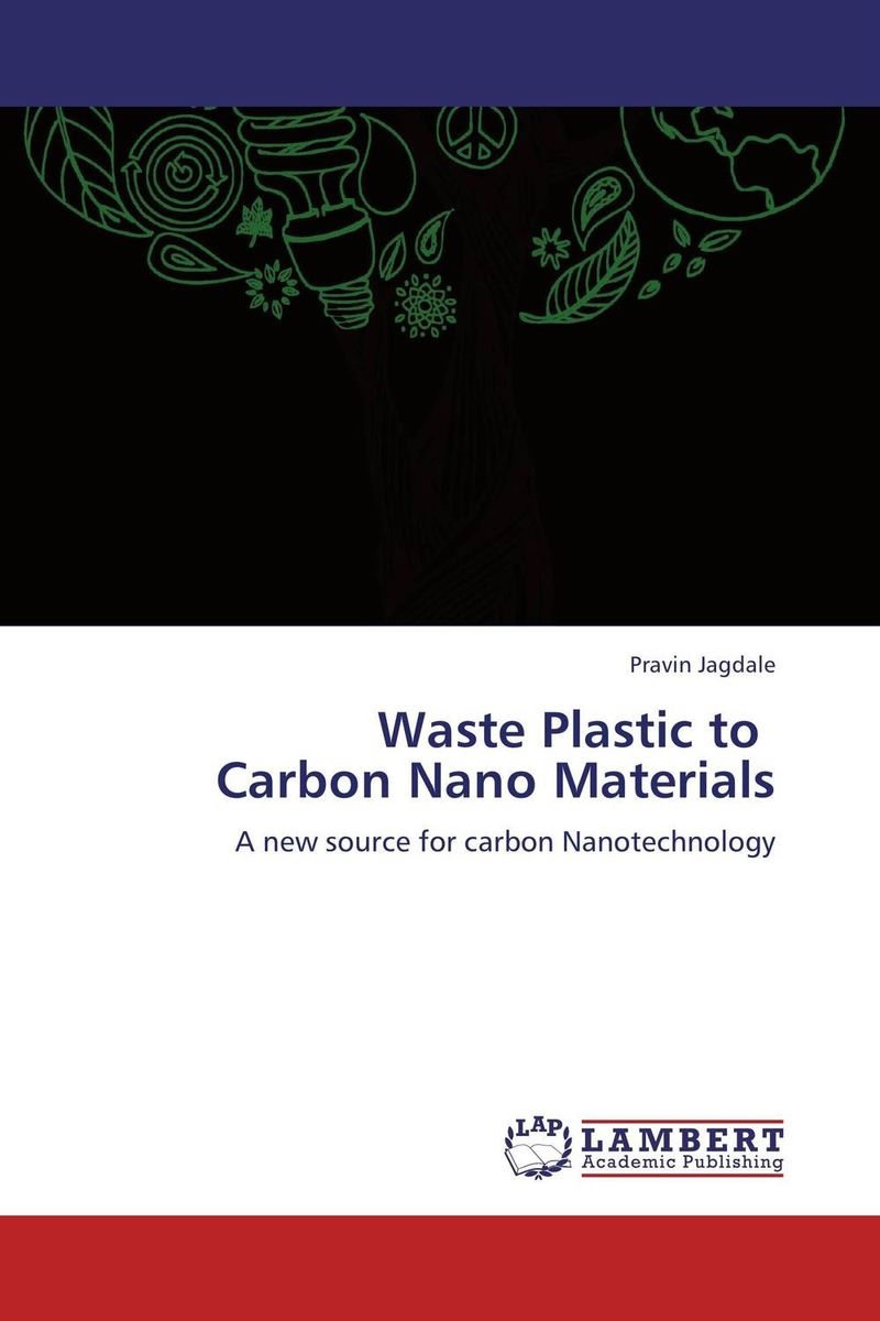 Waste Plastic to   Carbon Nano Materials recycling of waste materials