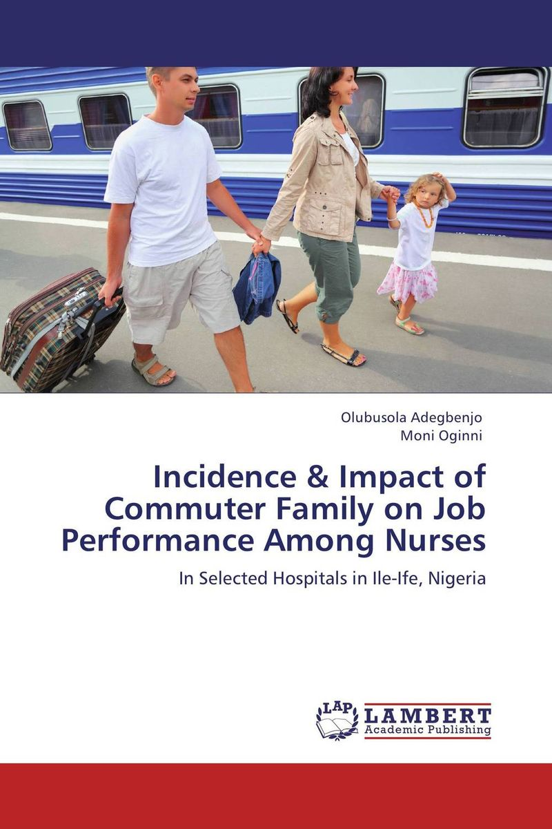 Incidence & Impact of Commuter Family on Job Performance Among Nurses impact of job satisfaction on turnover intentions