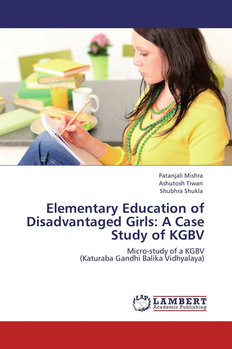 Elementary Education of Disadvantaged Girls: A Case Study of KGBV a few of the girls