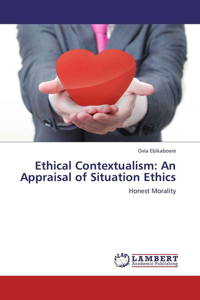 Ethical Contextualism: An Appraisal of Situation Ethics ethics for cpas