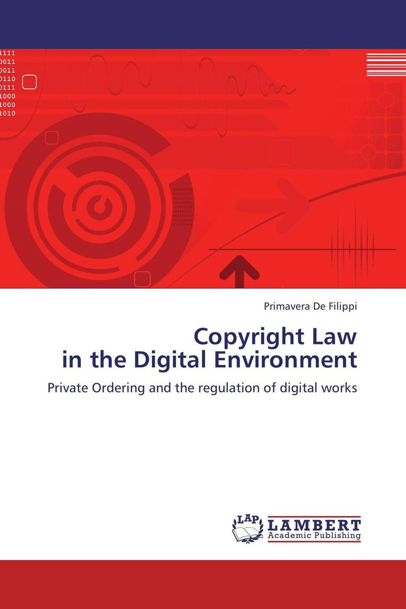 Copyright Law  in the Digital Environment primavera de filippi copyright law in the digital environment