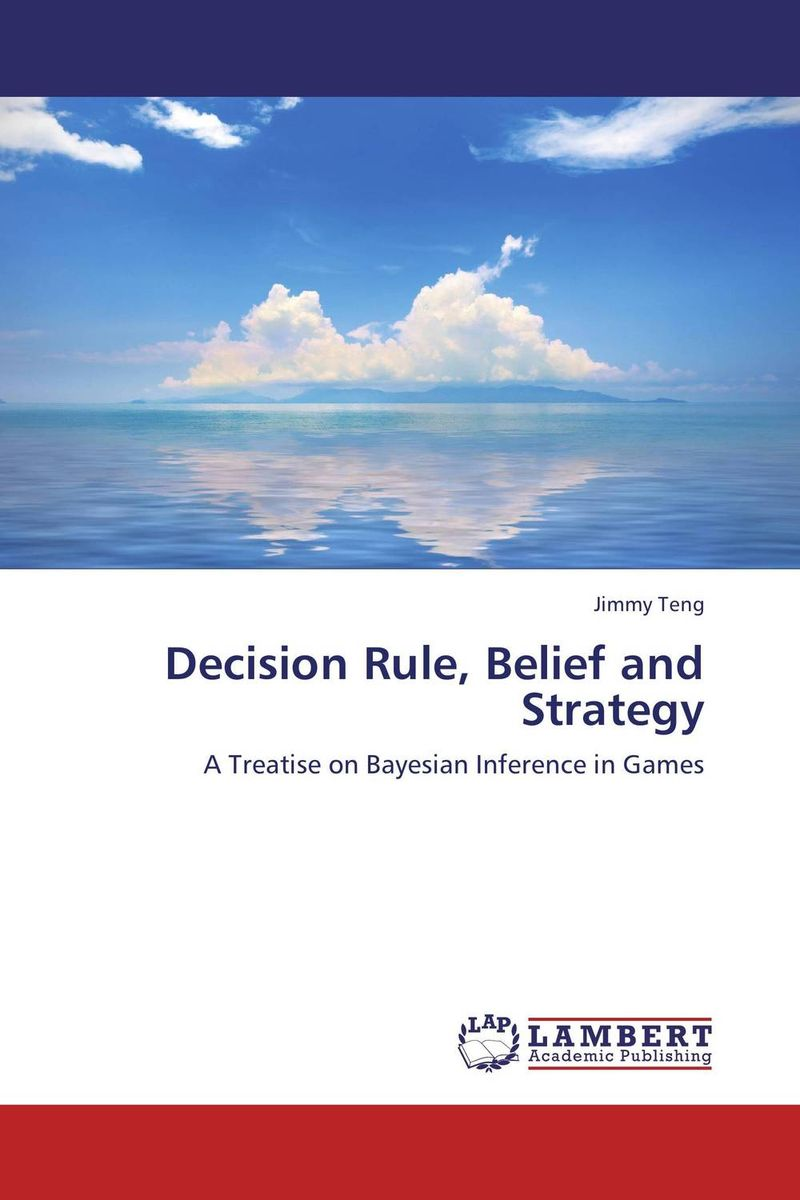 Decision Rule, Belief and Strategy marc vollenweider mind machine a decision model for optimizing and implementing analytics