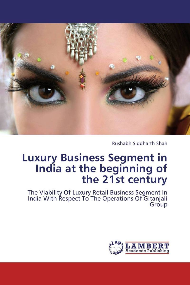 Luxury Business Segment in India at the beginning of the 21st century gunjan bagla doing business in 21st century india how to profit today in tomorrow s most exciting market
